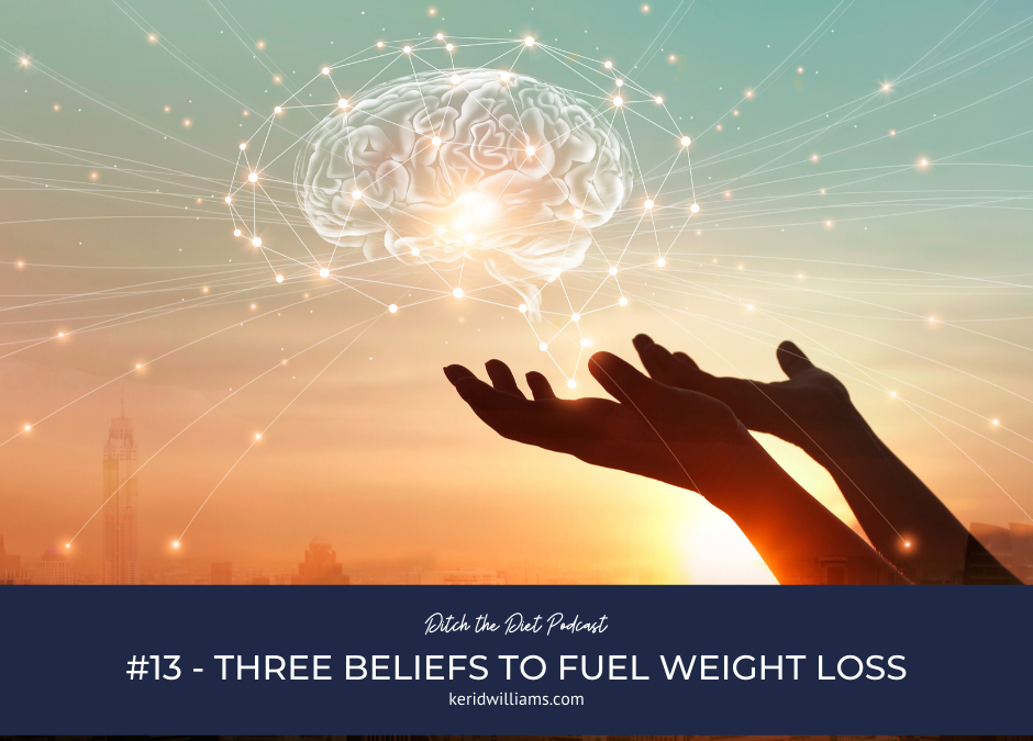 #13 Three beliefs to fuel weight loss