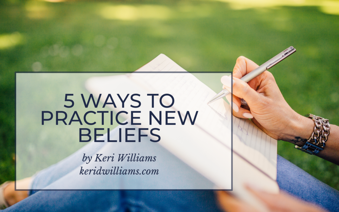 5 ways to practice new beliefs